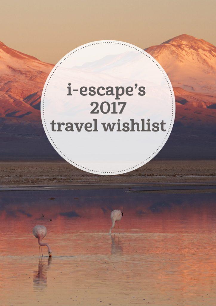 i-escape blog / i-escape's 2017 travel wishlist