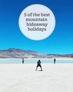 the i-escape blog / 5 of the best mountain hideaway holidays