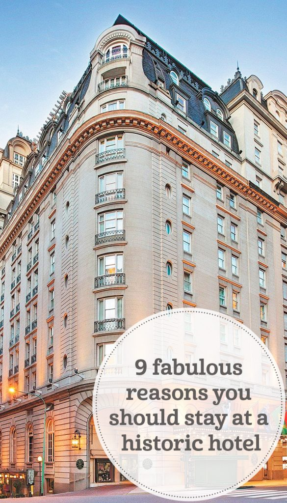 Grande Dames: 9 fabulous reasons you should stay at a historic hotel