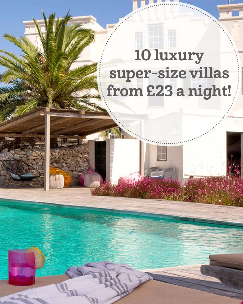 The i-escape blog / 10 luxury super-size villas from £23 a night