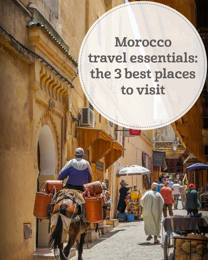 The i-escape blog / Morocco travel essentials: the 3 best places to visit